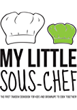 My Little Sous-chef Vol. Kids: The first tandem cookbook for kids and grownups to cook together!