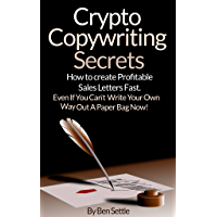 Crypto Copywriting Secrets - How to create profitable sales letters fast - even if you can't write your way out of a paper bag now (English Edition)