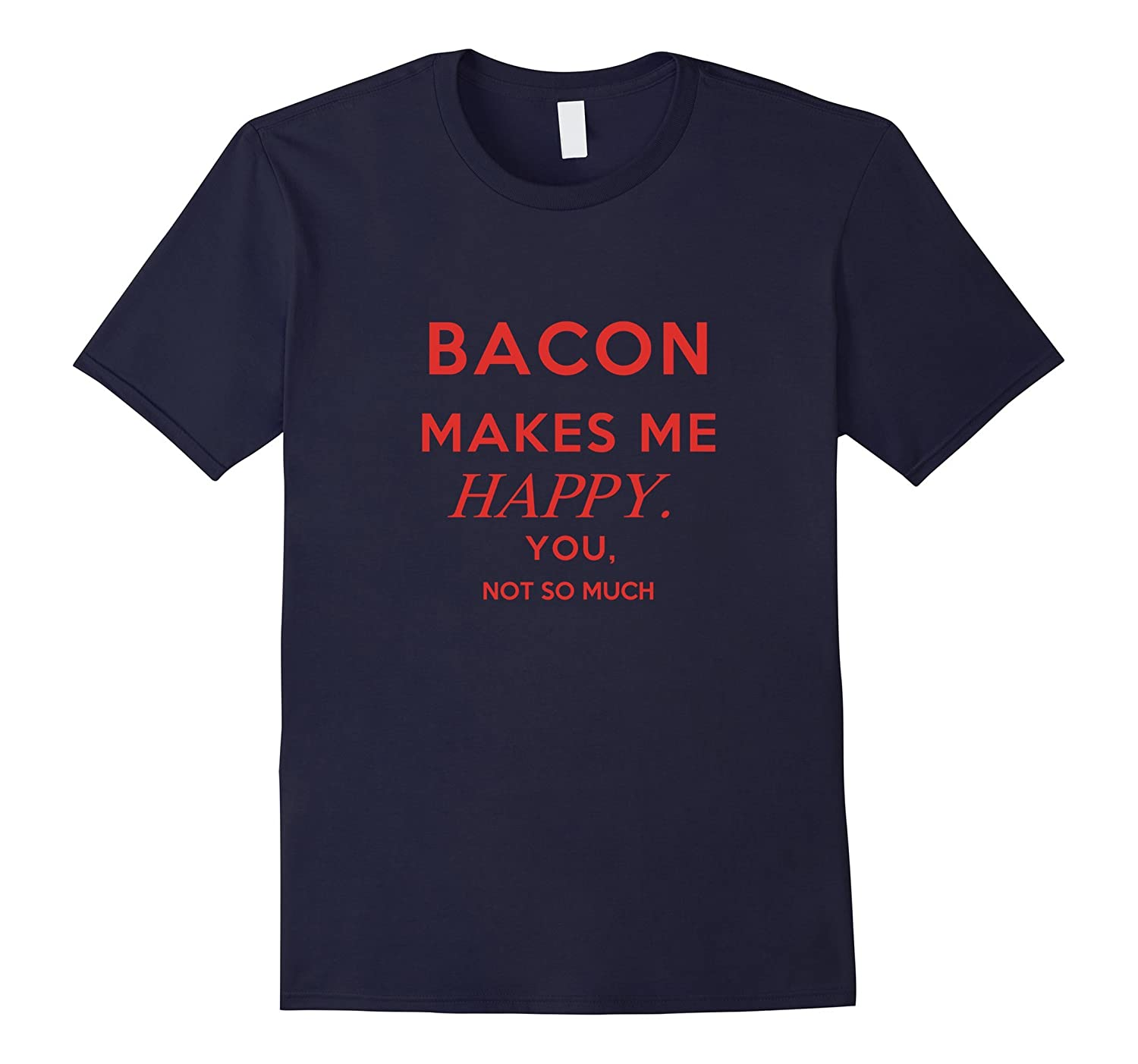 Bacon Makes Me Happy You Not So Much-TH