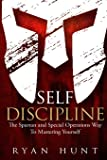 Self Discipline: The Spartan and Special Operations Way To Mastering Yourself