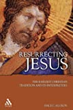 Resurrecting Jesus: The Earliest Christian Tradition and Its Interpreters (Journal for the Study of the Pseudepigrapha…