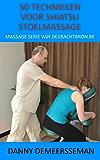 50 Technieken voor Shiatsu Stoelmassage (Massage Serie van dekrachtbron.be Book 1)
