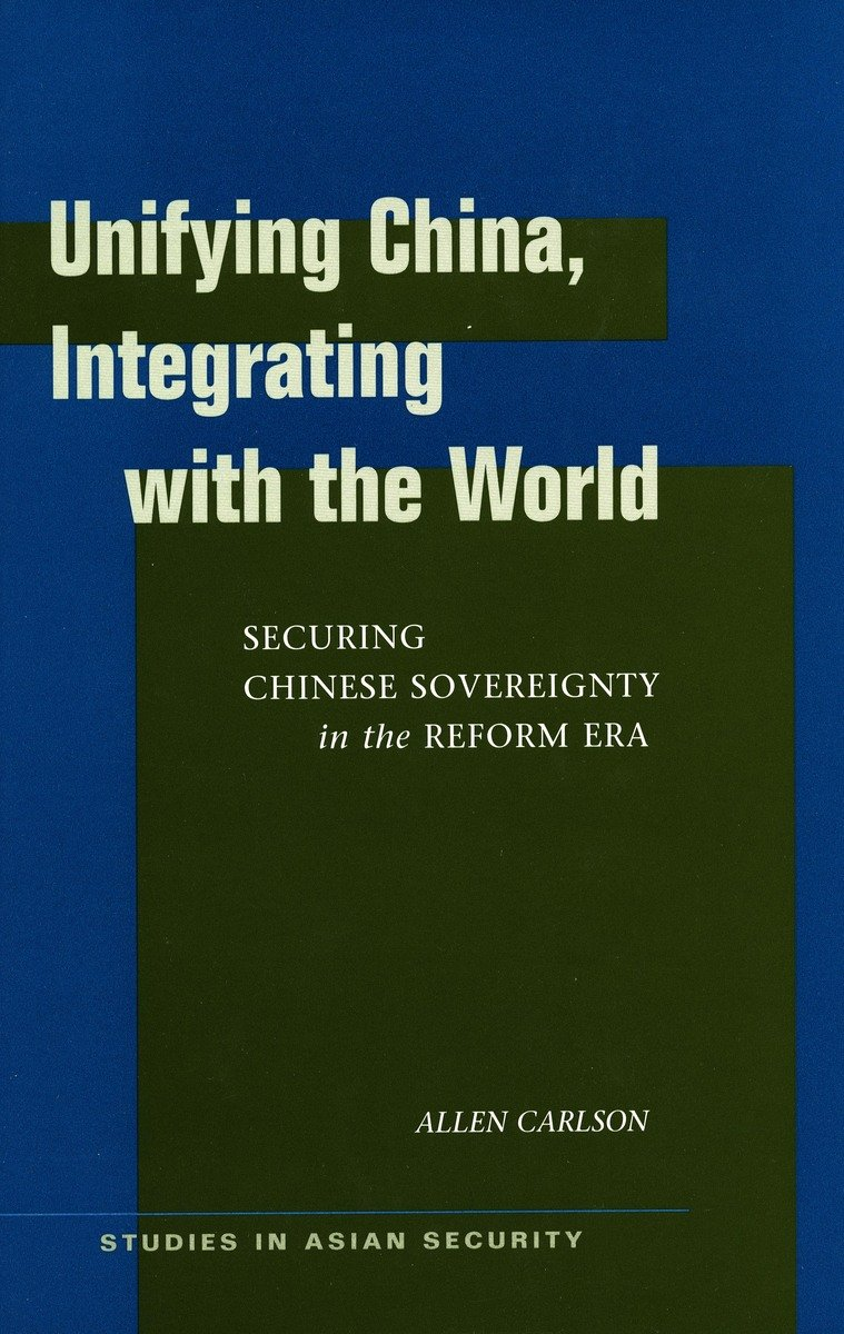 Download Unifying China, Integrating with the World: Securing Chinese Sovereignty in the Reform Era (Studies in Asian Security) pdf epub