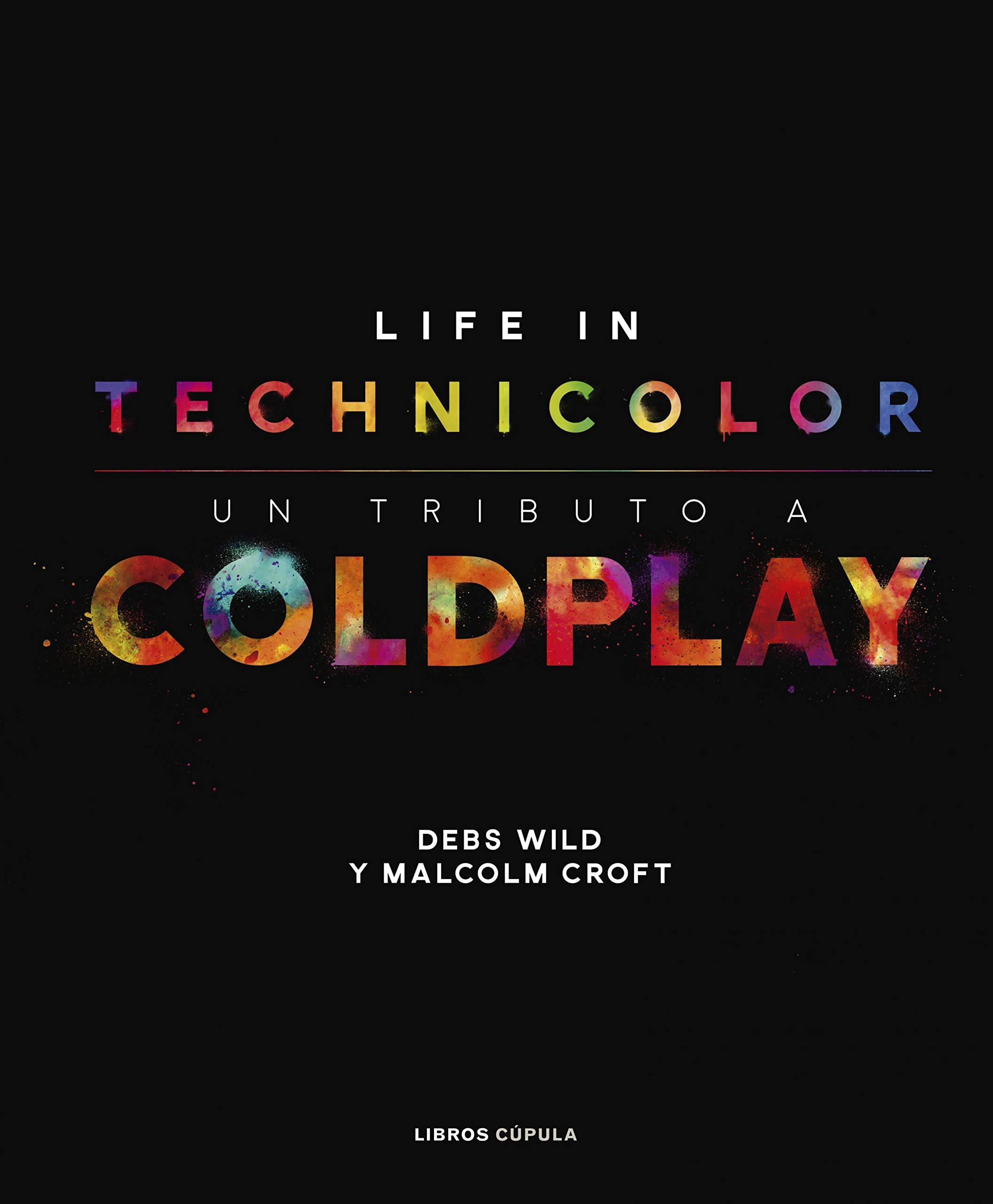 Coldplay. Life in Technicolor: Un tributo a Coldplay Música y cine: Amazon.es: Croft, Malcolm, Wild, Debs, Bellota, Javier: Libros