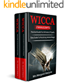 Wicca: 2 Manuscripts - Practical Guide For All Kinds Of Spells, Easy Guide To Practicing Herbal Magic