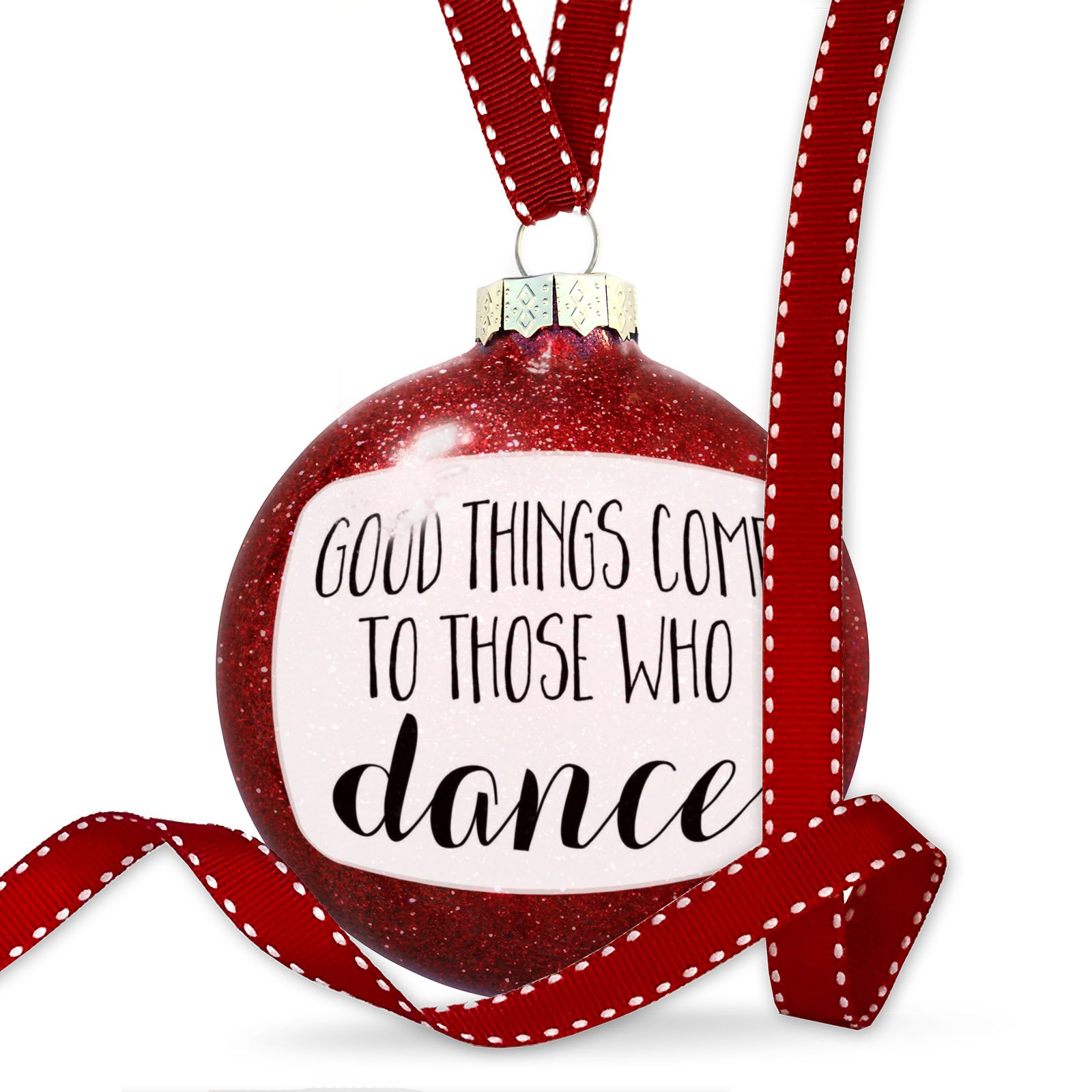Christmas Decoration Good Things Come to Those Who Dance Funny Saying Ornament