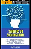 Segredos Do Subconsciente: Guia De Bolso Para Colocar A Sua Mente Subconsciente No Piloto Automático Da Riqueza, Criando…