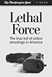 Lethal Force: The True Toll of Police Shootings in America (Kindle Single)