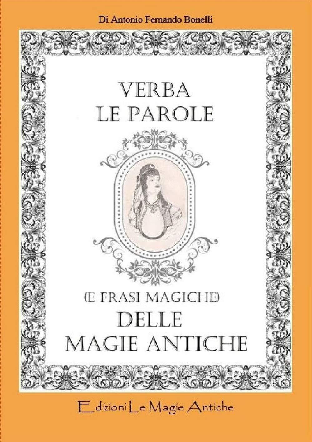 Verba Le Parole E Frasi Magiche Delle Magie Antiche Amazon It