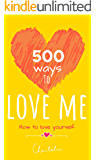500 ways to love me : how to love yourself