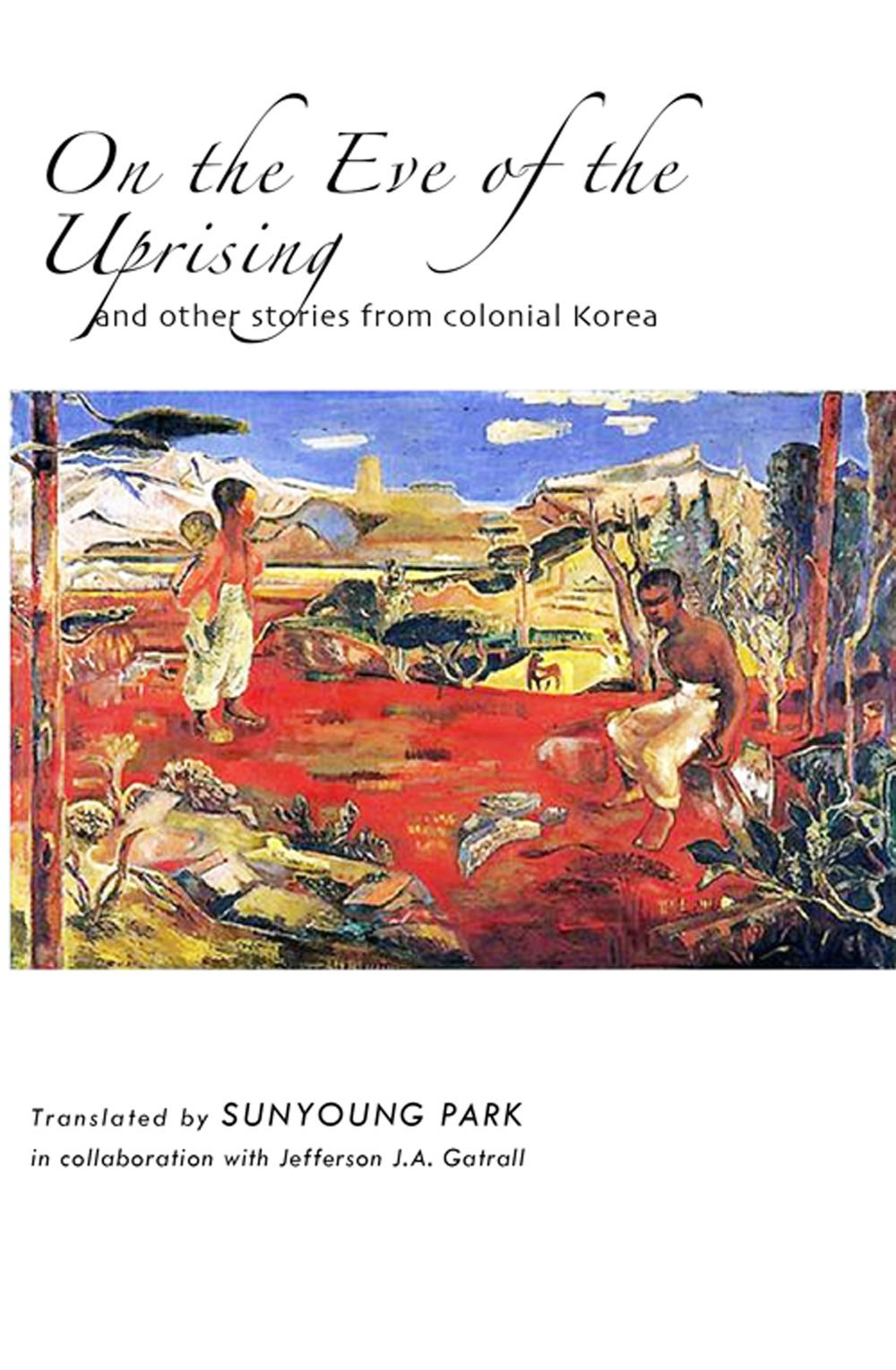 On the Eve of the Uprising and Other Stories from Colonial Korea: Sunyoung  Park, Jefferson J. A. Gatrall: 9781933947495: Amazon.com: Books