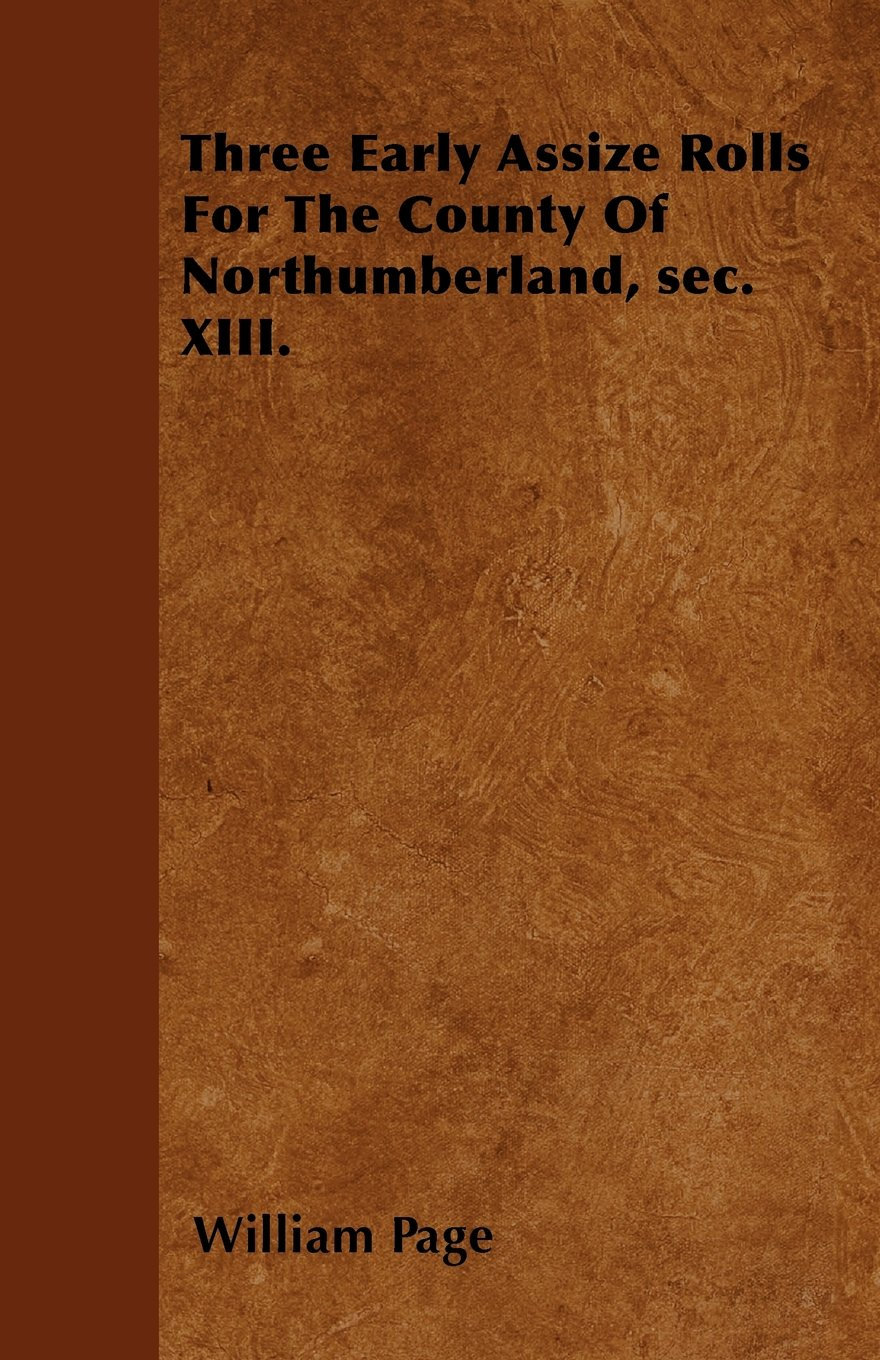 Download Three Early Assize Rolls For The County Of Northumberland, sec. XIII. pdf