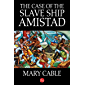 The Case of the Slave Ship Amistad (English Edition)