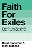 Faith for Exiles: 5 Ways for a New Generation to Follow Jesus in Digital Babylon