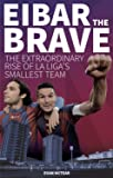 Eibar the Brave: The Extraordinary Rise of la Liga's Smallest Team