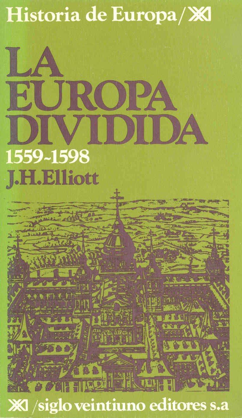La Europa dividida. 1559-1598 (Historia de Europa): Amazon.es: Elliott, John H., Lara, Diego, Sánchez Mantero, Rafael: Libros