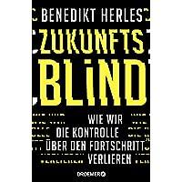 Zukunftsblind: Wie wir die Kontrolle über den Fortschritt verlieren