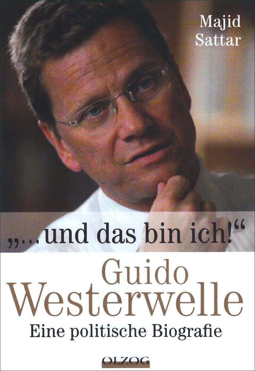 Und Das Bin Ich Guido Westerwelle Eine Politische Biografie