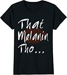 That Melanin Tho With A Kiss T-Shirt - Love Your Skin