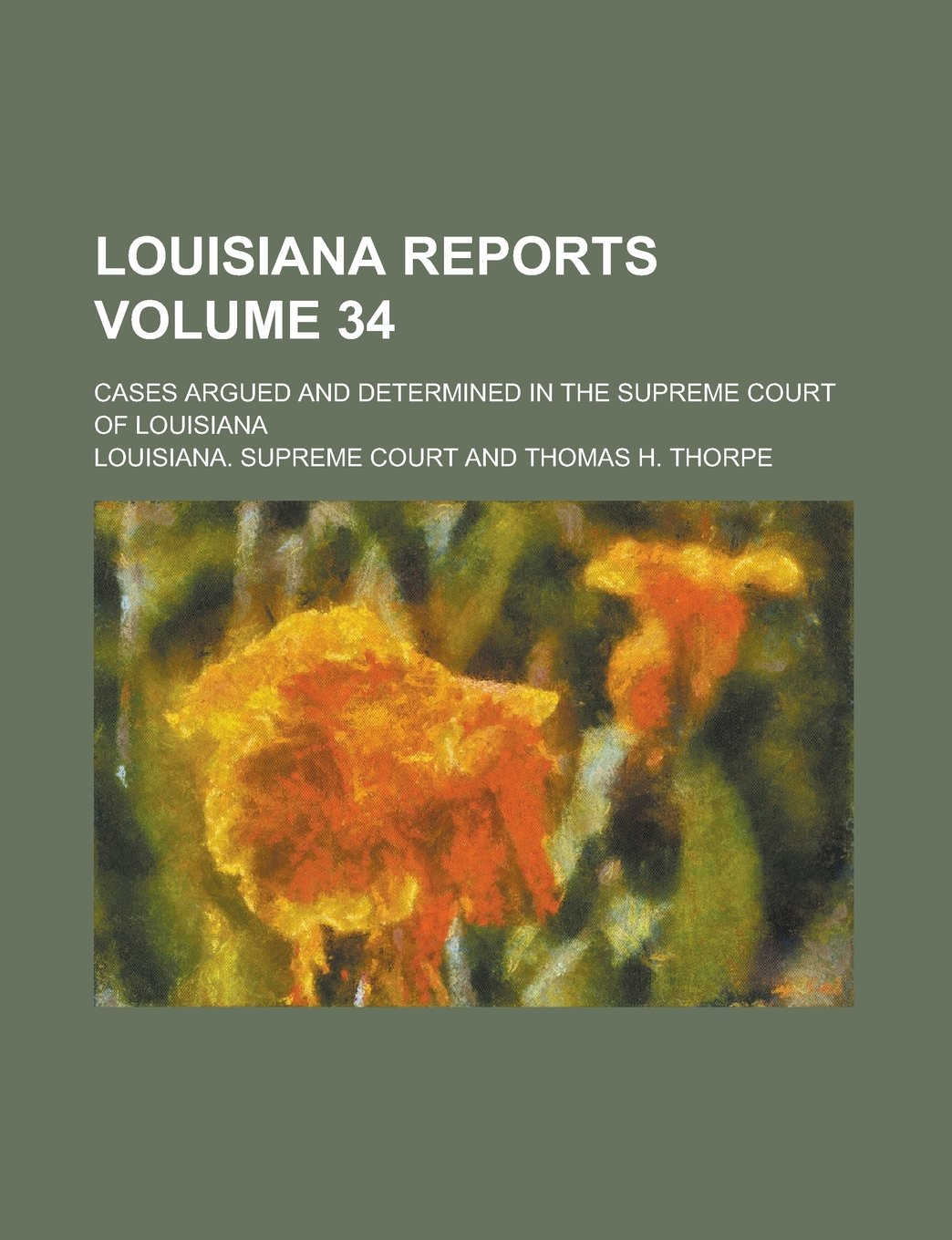 Louisiana Reports; Cases Argued and Determined in the Supreme Court of Louisiana Volume 34 PDF