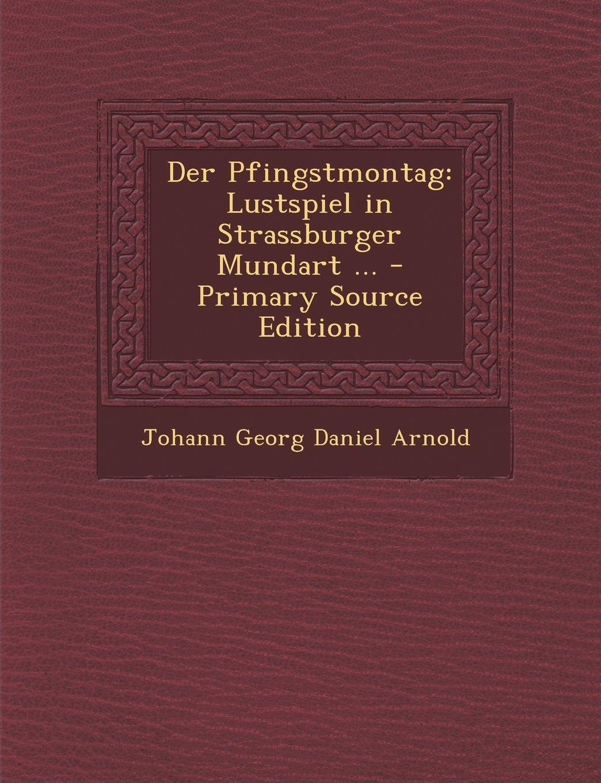 Der Pfingstmontag: Lustspiel in Strassburger Mundart