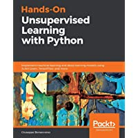 Hands-On Unsupervised Learning with Python: Implement machine learning and deep learning models using Scikit-Learn, TensorFlow, and more