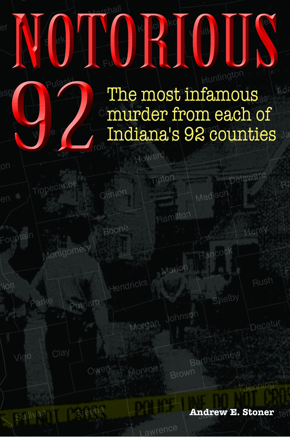 Read Online Notorious 92: Shocking Murders in Each of Indiana's 92 Counties pdf