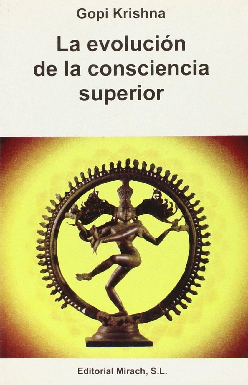 La Evolucion De La Conciencia Superior: Amazon.es: Gopi ...