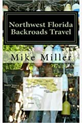 Northwest Florida Backroads Travel: Day Trips Off The Beaten Path: Towns, Beaches, Historic Sites, Wineries, Attractions (FLORIDA BACKROADS TRAVEL GUIDES Book 1) Kindle Edition