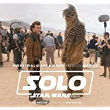 Industrial Light & Magic Presents: Making Solo: A Star Wars Story: Industrial Light & Magic Presents: Making Solo: A Star Wars Story