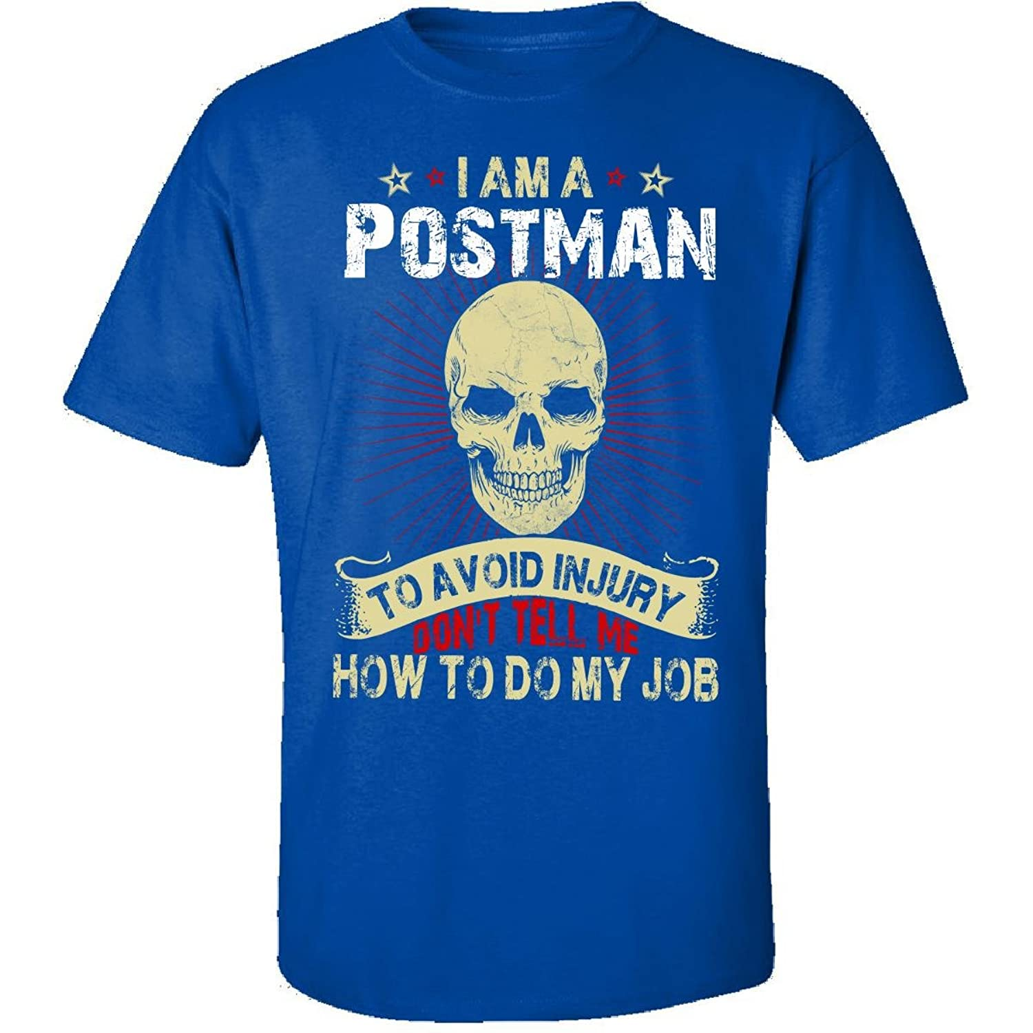 Im A Postman Avoid Injury Dont Tell Me How To Do Job - Adult Shirt
