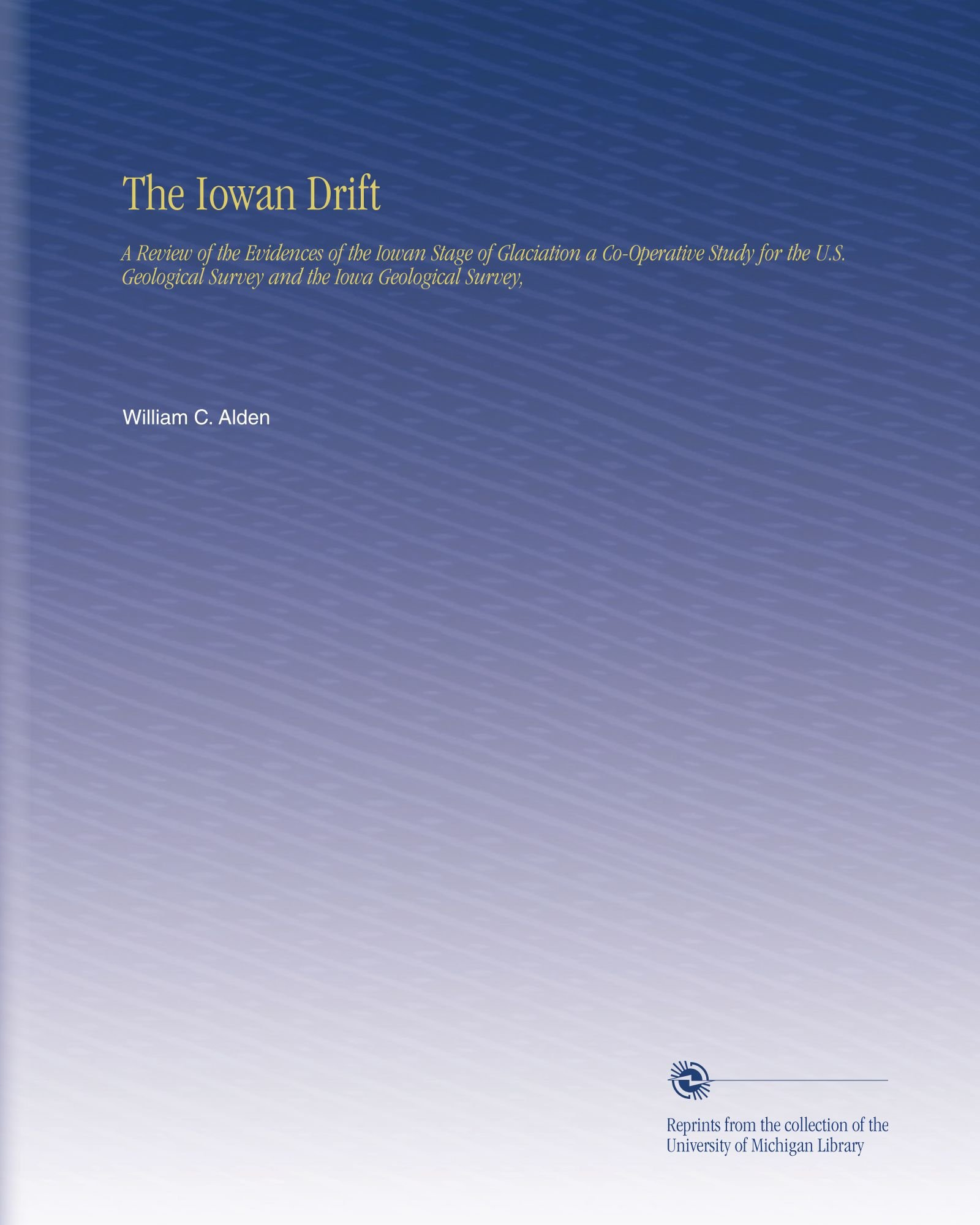 The Iowan Drift: A Review of the Evidences of the Iowan Stage of Glaciation a Co-Operative Study for the U.S. Geological Survey and the Iowa Geological Survey, pdf