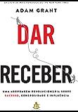 Dar e Receber: Uma abordagem revolucionária sobre sucesso, generosidade e influência