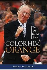 Color Him Orange: The Jim Boeheim Story Kindle Edition