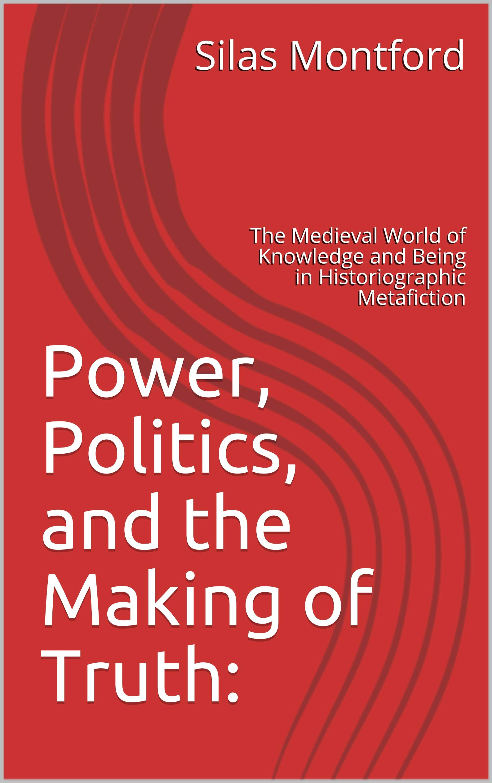 Power Politics and the Making of Truth: The Medieval World of Knowledge and Being in Historiographic Metafiction (English Edition)