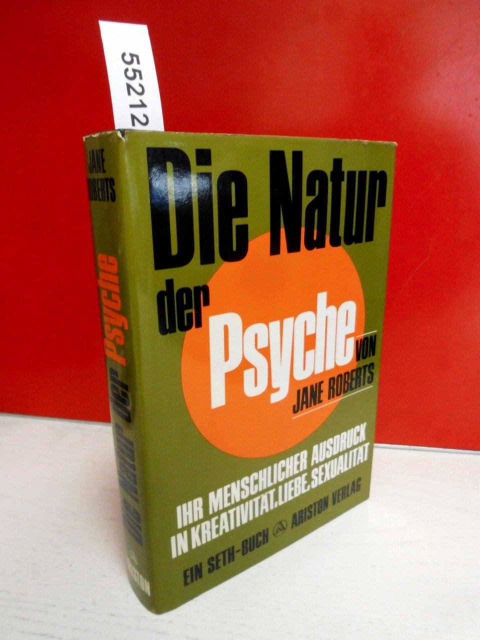 Die Natur der Psyche. Ihr menschlicher Ausdruck in Kreativität, Liebe, Sexualität. Ein Seth-Buch