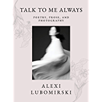 Talk to Me Always: Poetry, Prose, and Photography