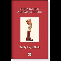 FRIDA KAHLO AND MY LEFT LEG (English Edition)