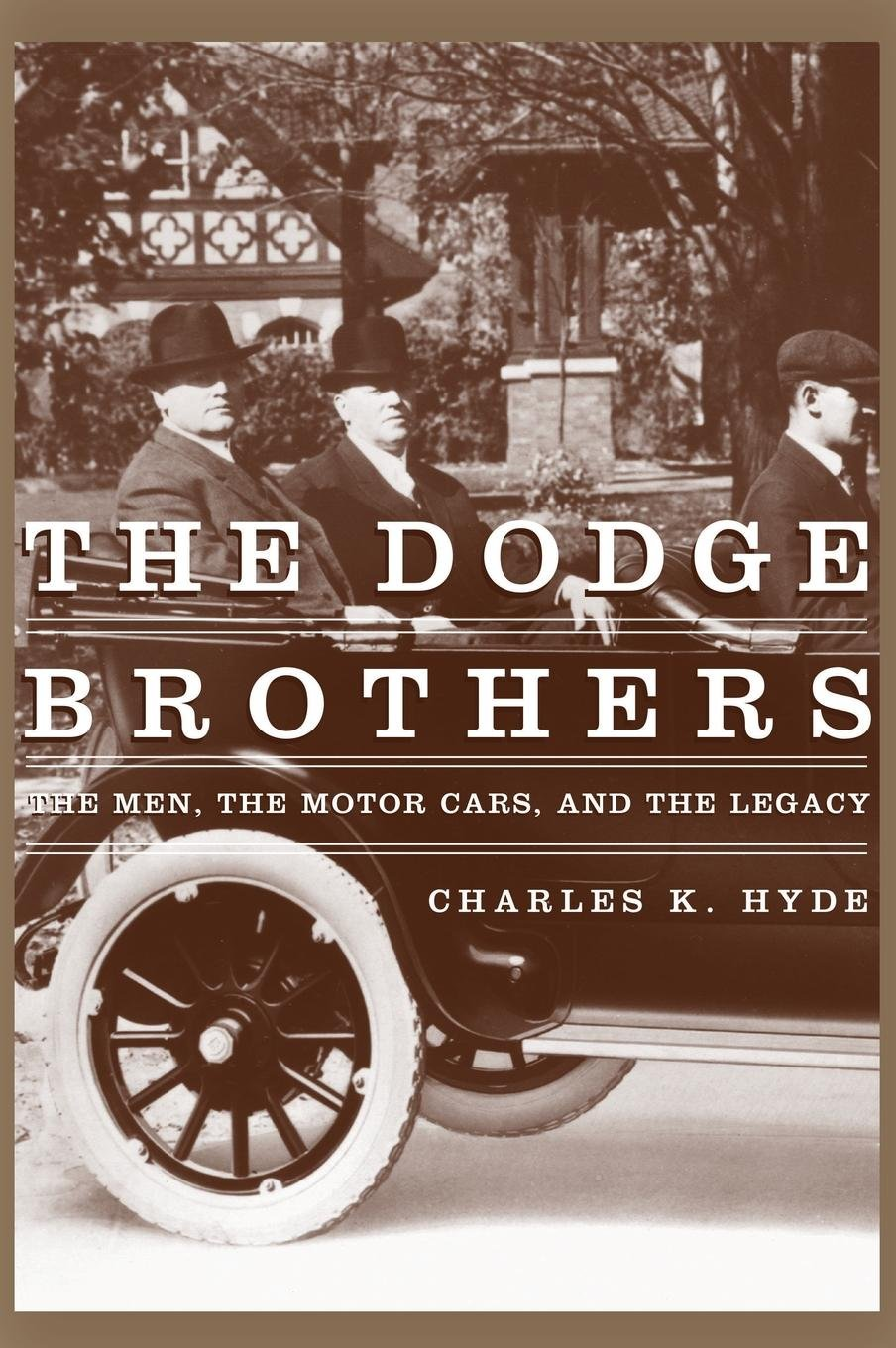 The Dodge Brothers: The Men, the Motor Cars, and the Legacy (Great Lakes Books Series) by Wayne State University Press (Image #1)