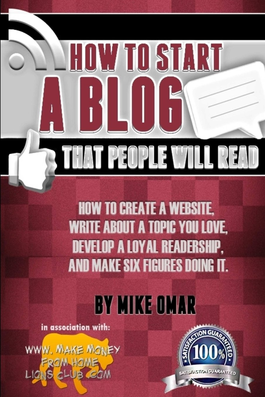 How to Start a Blog that People Will Read: How to create a website, write about a topic you love, develop a loyal readership, and make six figures doing it. (THE MAKE MONEY FROM HOME LIONS CLUB) ebook