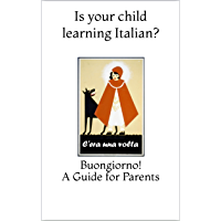 Is your child learning Italian?: Buongiorno! A Guide for Parents (English Edition)