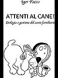 Attenti al cane!: Etologia e gestione del canis familiaris