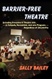 Barrier-Free Theatre: Including Everyone in Theatre Arts -- in Schools, Recreation, and Arts Programs -- Regardless of (Dis)Ability
