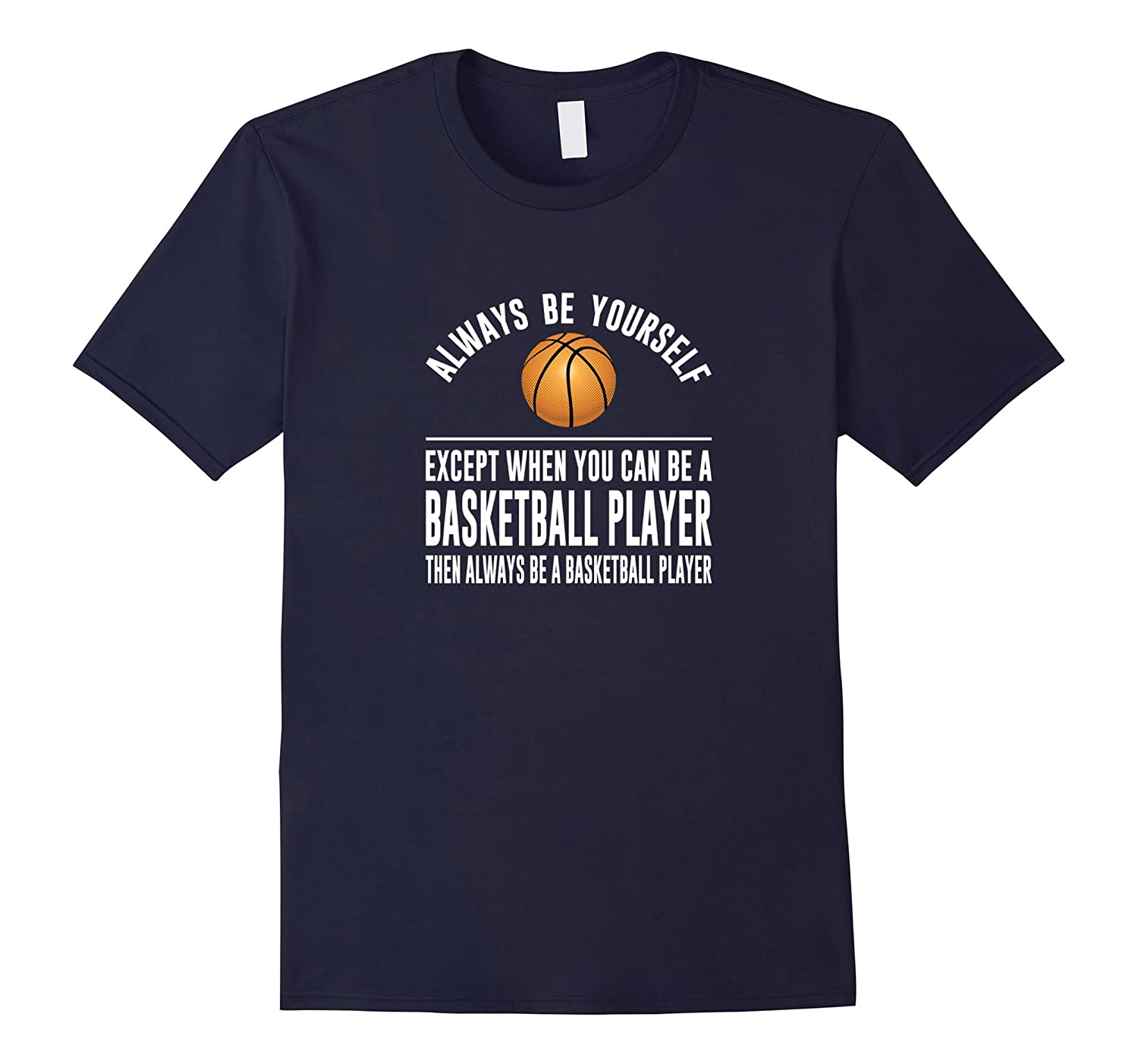 Always Be Yourself - Except if You Can Be Basketball Player-TD