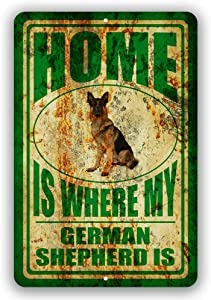 """Home is Where My German Shepherd Man cave Sign Tin Indoor and Outdoor use 8""""x12"""" or 12""""x18"""""""