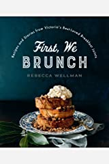 First, We Brunch: Recipes and Stories from Victoria's Best-Loved Breakfast Joints Paperback