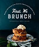 First, We Brunch: Recipes and Stories from Victoria's Best-Loved Breakfast Joints