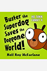 Buster the Superdog Saves the Doggone World!: Me Tawk Funny 4 Kindle Edition