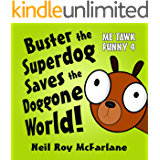 Buster the Superdog Saves the Doggone World!: Me Tawk Funny 4
