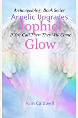 Archangelology, Jophiel, Glow: If You Call Them They Will Come (Archangelology Book Series 10) Kindle Edition